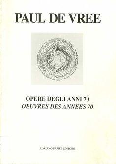 Paul De Vree, Opere degli anni 70, Adriano Parise Editore, Verona, Edited by Sarenco, 1994