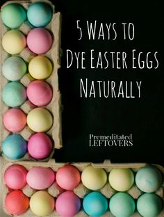 5 Ways to Dye Easter Eggs Naturally - Don't want to use dyes to color your Easter eggs? Decorate Easter eggs naturally with these common household items.