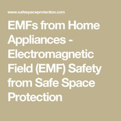 EMFs from Home Appliances - Electromagnetic Field (EMF) Safety from Safe Space Protection