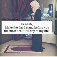Ya Allah make the day i stand before You the most beautiful day of my life filled with love mercy and compassion Islamic Prayer, Islamic Qoutes, Islamic Messages, Muslim Quotes, Islamic Inspirational Quotes, Religious Quotes, Hijab Quotes, Islamic Teachings, Islamic Dua