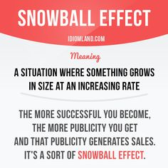 """Snowball effect"" is a situation where something grows in size or importance at an increasing rate.     Repinned by Chesapeake College Adult Education Program.  www.chesapeake.edu"