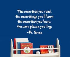 Dr. Seuss is one of my favorites!  I very much agree with this quote!  Reading takes you anywhere you want to go : )