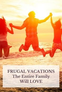 Frugal Vacations the Entire Family Will Love | Affordable Vacation Ideas | How To Save Money On Vacations | Frugal Travel Hacks
