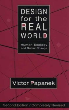 MUST READ - Viktor Papanek, inventor of social design. Influenced me a lot!