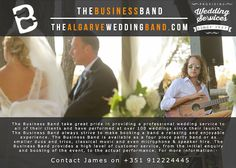The Business Band is a team of accomplished and experienced musicians currently based in the Algarve who specialise in weddings. The Business Band has provided wedding musicians to countless happy couples choosing to revel in the Algarve sunshine for their special day. These have also included celebrity weddings and private functions both here in the Algarve and at various venues in Europe. http://www.algarveweddingdirectory.info/section698714.html