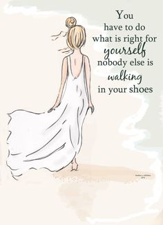 """You have to do what is right for yourself, nobody else is walking in your shoes."" - Rose Hill Designs Beach Art - Walking in Your Shoes - Art for Girls - Art for Women - Inspirational Art Great Quotes, Quotes To Live By, Me Quotes, Motivational Quotes, Qoutes, Quotes Inspirational, Feel Good Quotes, Famous Quotes, Lets Do This Quotes"