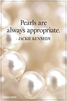 """""""Pearls are always appropriate"""" -Jackie Kennedy. 10 Quotes Every Jewelry Lover Needs to Memorize / Vintage Jewelry/ Fashion Quotes Great Quotes, Quotes To Live By, Inspirational Quotes, Inspirational Jewelry, Wisdom Quotes, Quotes Quotes, Motivational, Coco Chanel, No Ordinary Girl"""