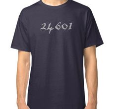 5822f347a Prisoner 24601 - Jean Valjean from Les Miserables. Get this great design on  shirts,