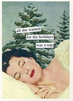 Boxed Holiday Cards from Anne Taintor: all she wanted for Christmas was a nap All Things Christmas, Christmas Holidays, Merry Christmas, Christmas Humor, Christmas Ideas, Christmas Quotes, Winter Holidays, Christmas Wishes, Christmas Cards