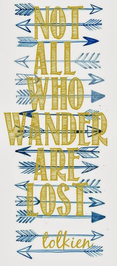 not all who wander are lost: tolkien