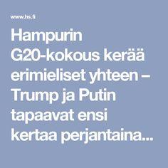 Hampurin G20-kokous kerää erimieliset yhteen – Trump ja Putin tapaavat ensi kertaa perjantaina - Ulkomaat - Helsingin Sanomat