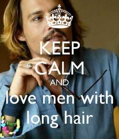 KEEP CALM AND love men with long hair. Haha! I try to get my hubby to grow his hair out he said no :( lol