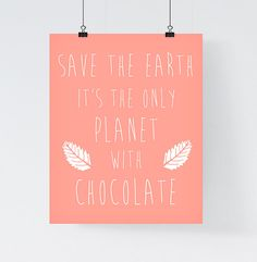 Chocolate Print 'Save the earth it's the only by paperblooming