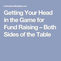 Getting Your Head in the Game for Fund Raising – Both Sides of the Table