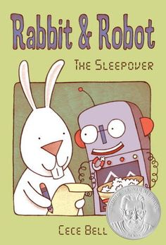 "Rabbit and Robot: The Sleepover by Cece Bell. ""Rabbit and Robot disagree about everything on Rabbit's ""To Do"" list at their sleepover, including Robot's insistence for pizza toppings of nuts, bolts, and screws. And everything comes to a halt when Robot's batteries run low. (A 2013 Geisel Honor Book)"" -Ala.org"