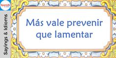 #Spanish sayings and idioms: Better safe than sorry