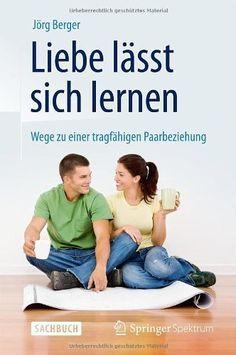 Liebe lässt sich lernen: Wege zu einer tragfähigen Paarbeziehung, http://www.amazon.de/dp/3642376967/ref=cm_sw_r_pi_awdl_O2L9vb10ATP7T