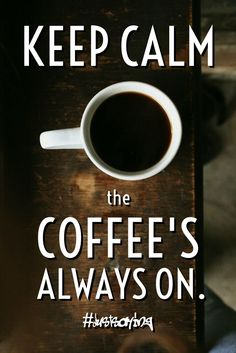 Keep calm... the coffee's always on. #justsaying / Barry J. Fibiger