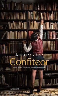 Confiteor - Jaume Cabré. Tandis que sa mémoire vacille, un homme écrit à la femme de sa vie. Prix Courrier international du meilleur livre étranger 2013.