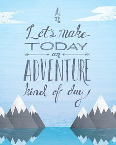 Let's make today an adventure kind of day! #travel #quote
