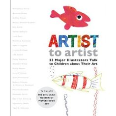 This is a great book with illustrators such as Eric Carle, Maurice Sendak, and more as they talk to children about how they began their adventures into illustration.  Fold out pages, self portrait illustrations...just lovely!