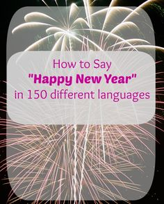 How to Say Happy New Years in 150 Different Languages via @Greta Brinkley