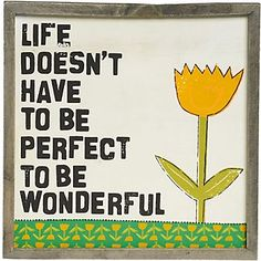 Wonderful Life Box Sign. I love this message. I'm not sure how to shorten it into a theme. Maybe play off that last word. A lot of adjectives could work there.