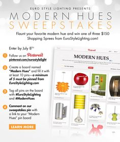 Start pinning from our website www.EuroStyleLighting.com. For official rules visit http://www.eurostylelighting.com/modern-inspiration/b/blog/archive/2012/06/29/flaunt-your-modern-hue-in-our-pinterest-sweepstakes.aspx. Contest starts Friday, June 29th!