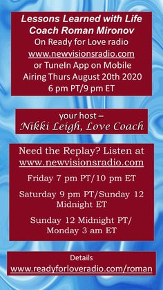 New Show - Airing Thursday August 20th at 9 pm ET/6 pm PT on www.newvisionsradio.com. Lessons Learned with Life Coach Roman Mironov. Details on www.readyforloveradio.com/roman.