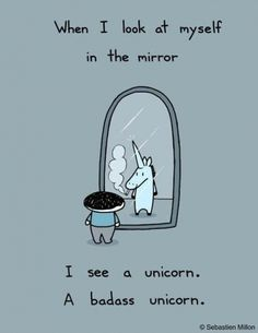 be a unicorn... a take on this fabulous TEDx talk by Shawn Achor http://www.ted.com/talks/shawn_achor_the_happy_secret_to_better_work.html