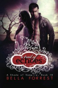 Bella Forrest, Vampires - A Shade of Vampire 18: A Trail of Echoes - http://lowpricebooks.co/2016/10/a-shade-of-vampire-18-a-trail-of-echoes/