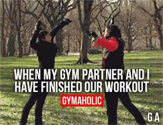 When My Gym Partner And I Have