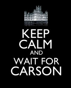 "Downton Abbey - ""Keep calm and wait for Carson"""