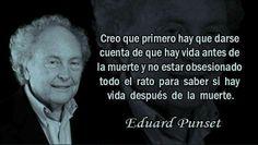 """Eduard Punset """" . .Creo que primero hay que darse cuenta de que hay vida antes de la muerte y no estar obsesionado todo el rato si hay vida después de la muerte"""" . . . .Gloria Amaya"""