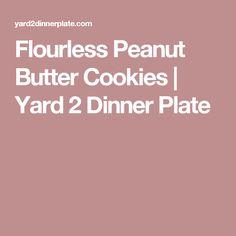 Flourless Peanut Butter Cookies | Yard 2 Dinner Plate