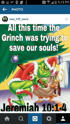 The Grinch was trying to save us from the Christmas lies! Lol