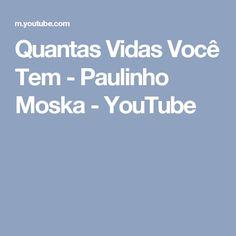 Quantas Vidas Você Tem - Paulinho Moska - YouTube