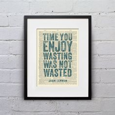 Time You Enjoyed Wasting Was Not Wasted / John Lennon - Inspirational Quote Dictionary Page Book Art Print