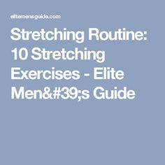 Stretching Routine: 10 Stretching Exercises - Elite Men's Guide