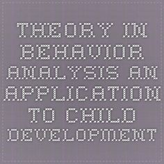 Theory in Behavior Analysis An Application to Child Development