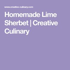Homemade Lime Sherbet | Creative Culinary