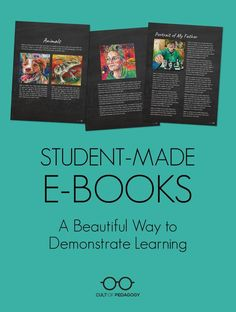 Student-Made E-Books: A Beautiful Way to Demonstrate Learning - Need a fresh idea for the end of a unit? Instead of writing a paper or doing presentations, have students create PDF e-books they can enjoy and share for years.