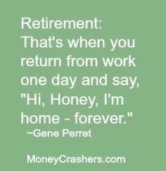 Didn't think of it that way until reading this retirement quote! … – My CMS Retirement Celebration, Teacher Retirement, Retirement Cards, Retirement Parties, Early Retirement, Retirement Planning, Funny Retirement Quotes, Retirement Countdown, Military Retirement