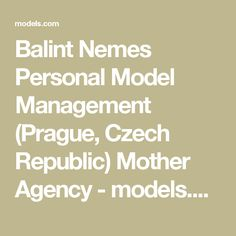 Balint Nemes Personal Model Management (Prague, Czech Republic) Mother Agency - models.com Agency Profile Prague Czech, Czech Republic, Budapest, Poland, Management, Profile, Models, User Profile