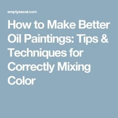 Oil Painting Tips & Techniques for Correctly Mixing Colors - A How-To Guide Oil Painting On Paper, Oil Painting Pictures, Watercolor Paintings Abstract, Art Oil, Oil Painting Techniques, Painting Tips, Painting Art, Painting Tutorials, Art Techniques