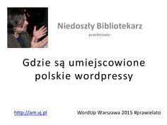 Gdzie są umiejscowione polskie wordpressy by Arkadiusz Stęplowski via slideshare