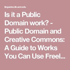 Is it a Public Domain work? - Public Domain and Creative Commons: A Guide to Works You Can Use Freely - Research Guides at University of Montana-Missoula