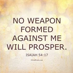 No weapon formed against me . . . .