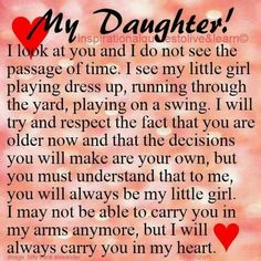 i look at you and i do not see the passage of time.  I see my little girl playing dressup, running through the yard, playing on a swing.  I will try and respect the fact that you are older now and that the decisions you will make are your own, but you must understand that to me, you will always be my little girl.  i may not be able to carry you in my arms anymore, but I will always carry you in my heart.  I love you more, Phoebe!