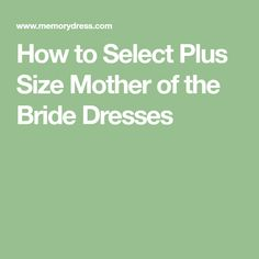 How to Select Plus Size Mother of the Bride Dresses